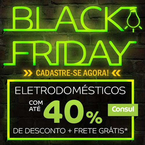 Black Friday Consul tem desconto de até 40%; cadastre-se!!!