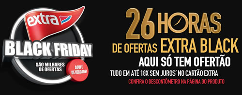 Atenção: Valendo Black Friday no Extra!!!