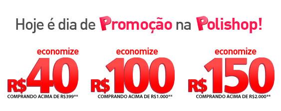 """Dia """"P"""" na Polishop: Desconto progressivo de até R$ 150"""