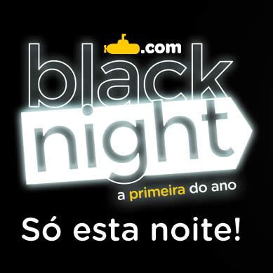 Black Night Submarino está no ar! Até 80% de desconto!!!