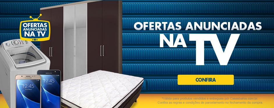 Casas Bahia: Ofertas Anunciadas na TV c/até 30% de desconto
