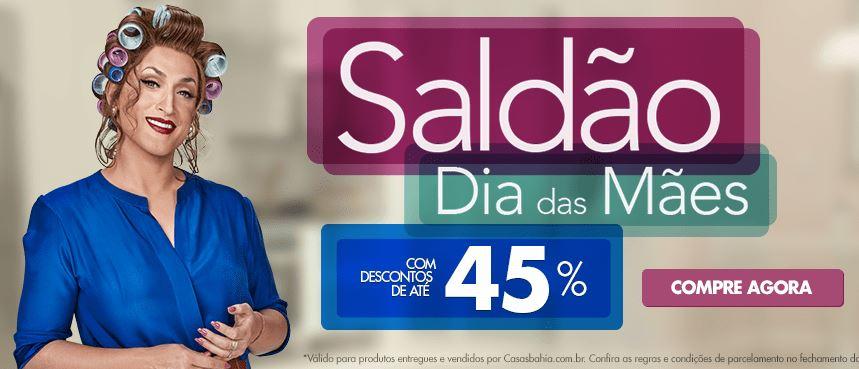Saldão Dia das Mães Casas Bahia: Ofertas c/até 45% de desconto